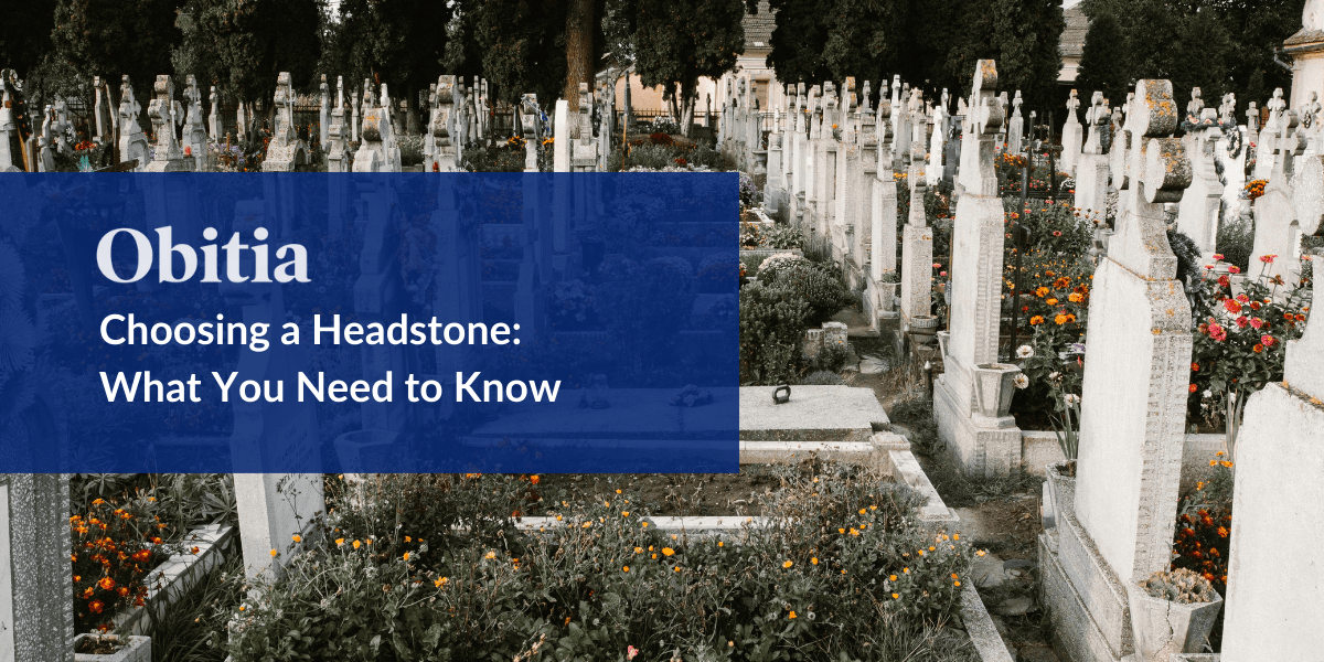 https://obitia.com/wp-content/uploads/2019/09/Choosing-a-Headstone-What-You-Need-to-Know-Blog-Hero-Images.png