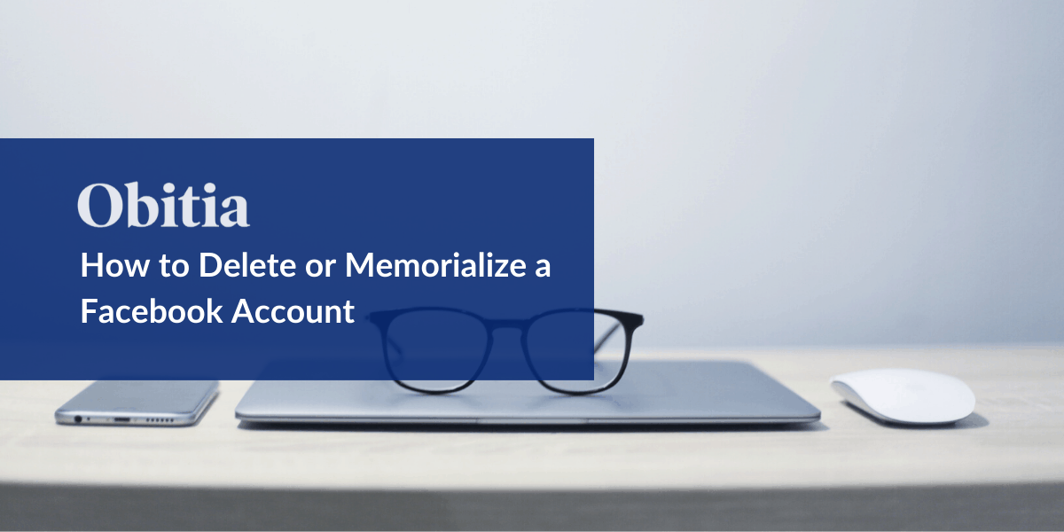 https://obitia.com/wp-content/uploads/2019/09/How-to-Delete-or-Memorialize-a-Facebook-Account-Blog-Hero-Images.png