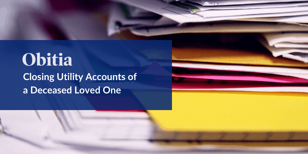 https://obitia.com/wp-content/uploads/2019/09/How-to-close-utility-accounts-of-a-love-one-Blog-Hero-Images.png