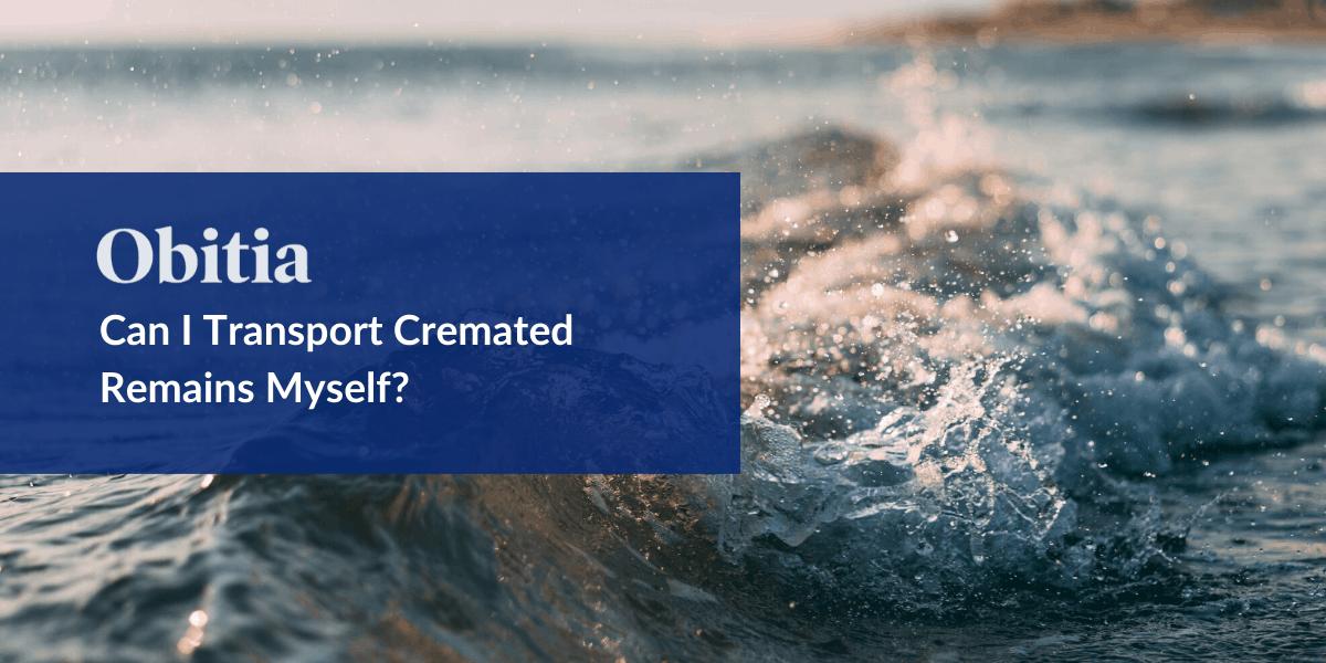 https://obitia.com/wp-content/uploads/2019/12/Can-I-Transport-Cremated-Remains-Myself-Blog-Hero-Images.png