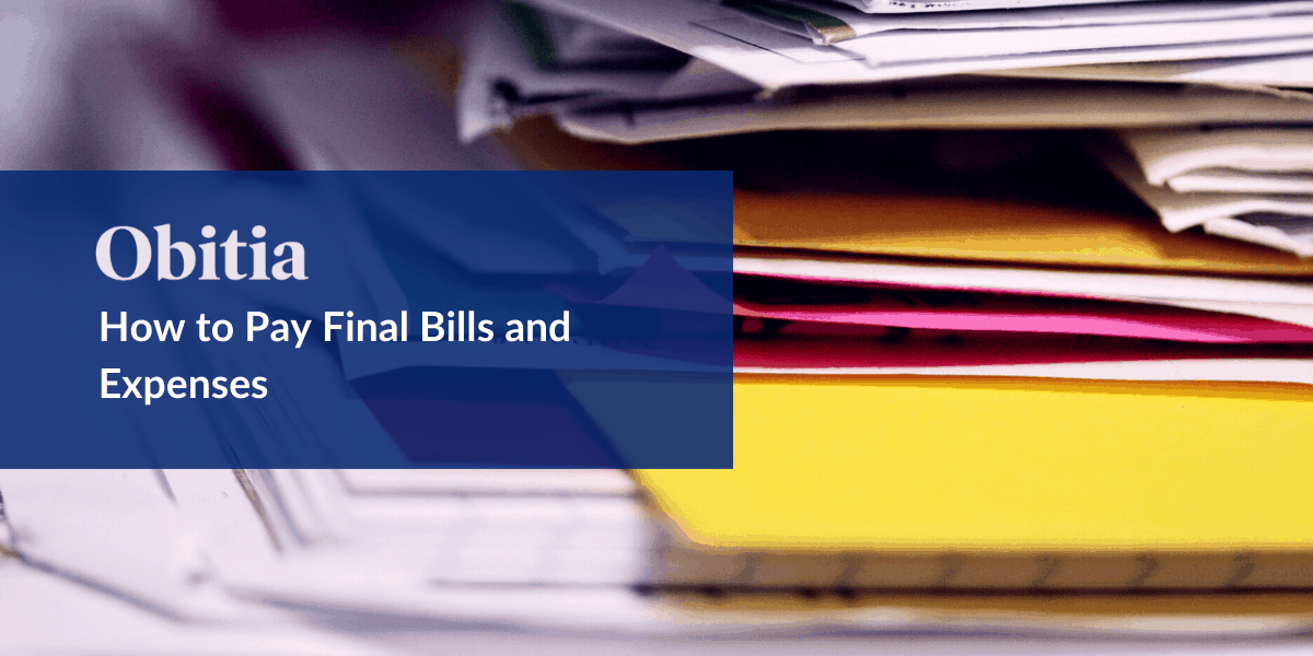 https://obitia.com/wp-content/uploads/2019/12/How-to-Pay-Final-Bills-and-Expenses-Blog-Hero-Images.png