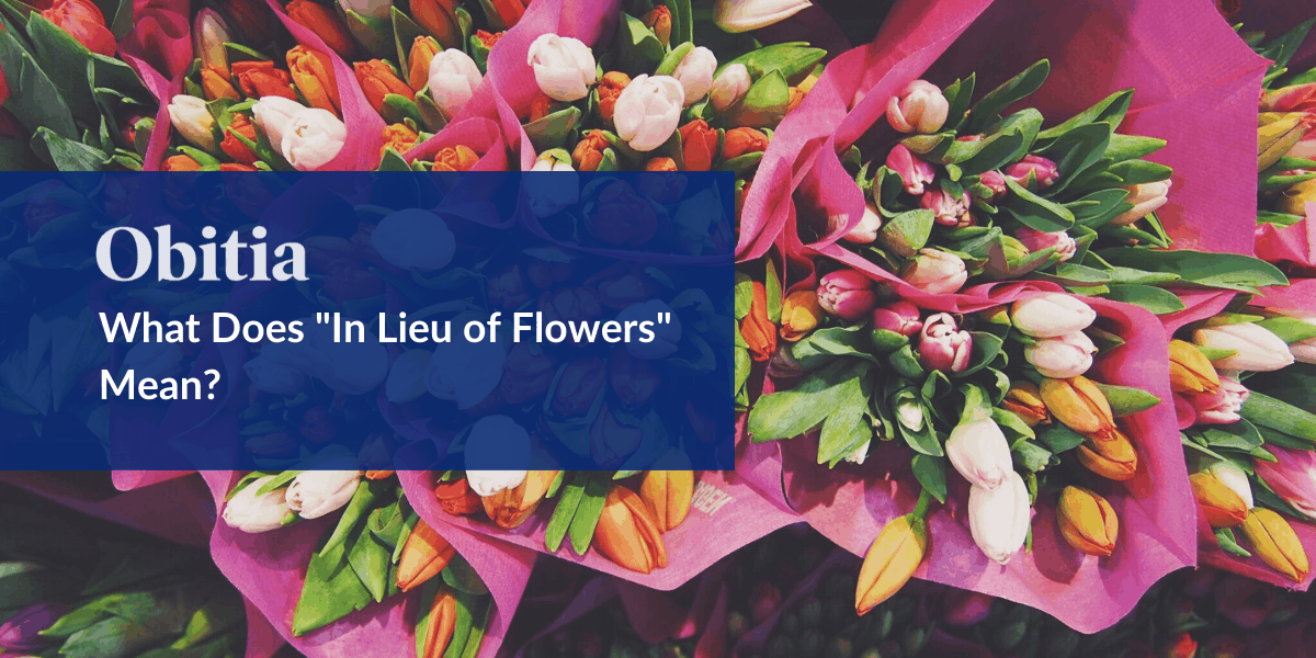 https://obitia.com/wp-content/uploads/2020/02/What-does-in-lieu-of-flowers-mean-Blog-Hero-Images-1.png