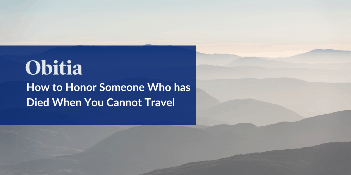 https://obitia.com/wp-content/uploads/2020/03/How-to-Honor-Someone-Who-has-Died-When-You-Cannot-Travel-Blog-Hero-Images-1-1.png