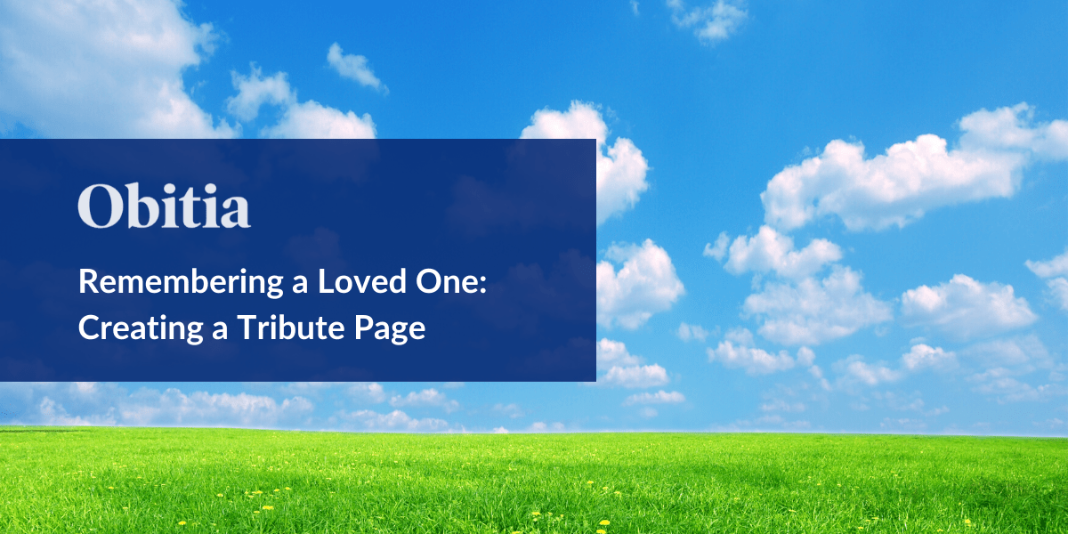 https://obitia.com/wp-content/uploads/2020/04/Remembering-a-Loved-One-Creating-a-Tribute-PageBlog-Hero-Images-1.png