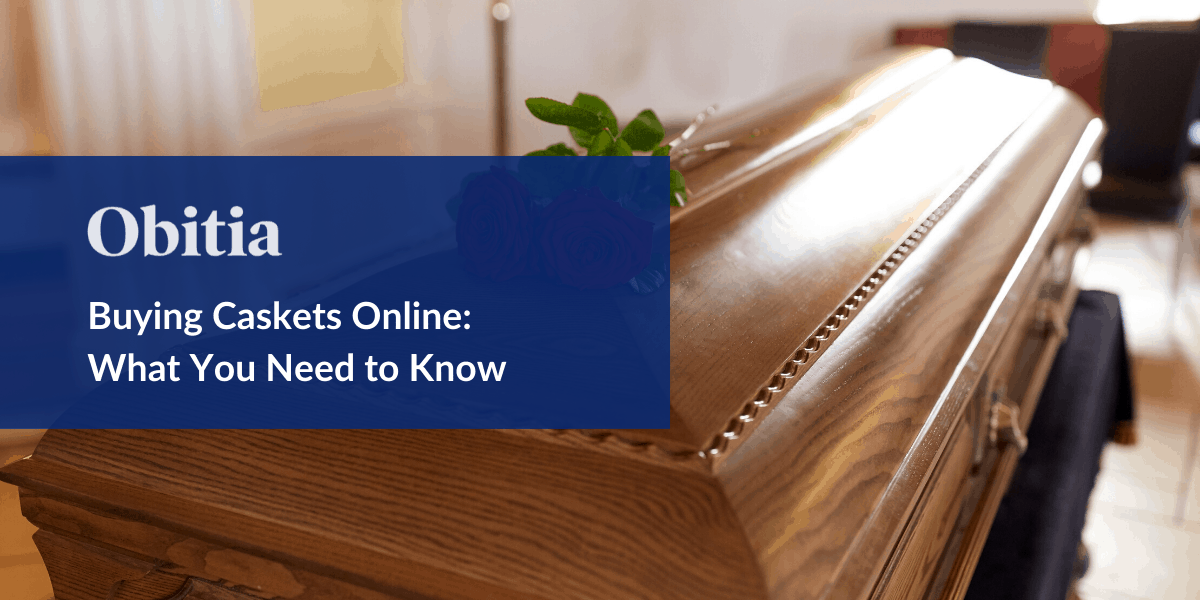 https://obitia.com/wp-content/uploads/2020/06/Buying-Caskets-Online-What-You-Need-to-Know-Blog-Hero-Images-1.png